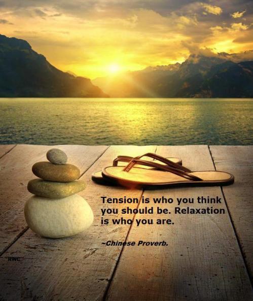 """""""Tension es quien crees que debes ser. Relajacion es ser quien eres."""" -Proverbio Chino"""
