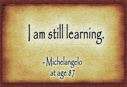 Todavia sigo aprendiendo. -Miguel Angel, edad: 87